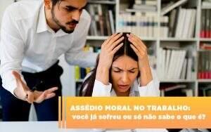 assedio-moral-no-trabalho-voce-ja-sofreu-ou-so-nao-sabe-o-que-e