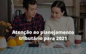 Atencao Ao Planejamento Tributario Para 2021 Post (1) - Notícias e Artigos Contábeis na Barra da Tijuca - RJ | MF Miller Advogados