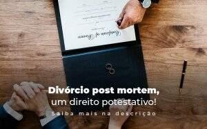 Divorsio Post Mortem Um Direito Prestativo Post (1) - Notícias e Artigos Contábeis na Barra da Tijuca - RJ | MF Miller Advogados